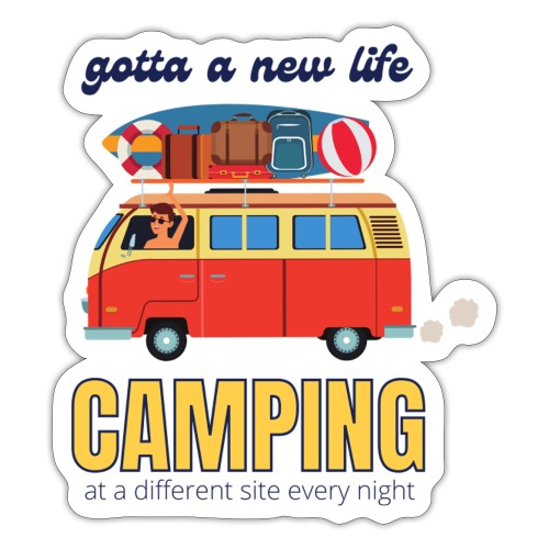 Gotta a New Life Camping at a different site every - Sticker