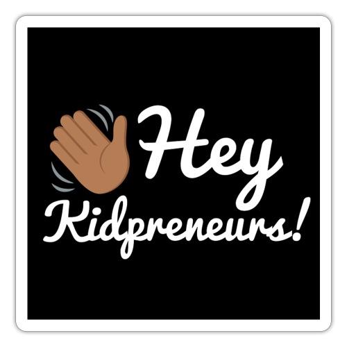 Hey, Kidpreneurs! - Sticker