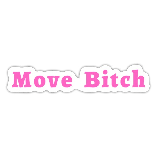 Move Bitch (pink letters version) - Sticker