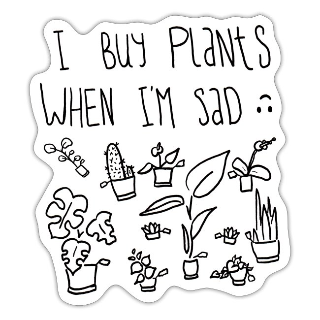 I Buy Plants When I'm Sad Shirt