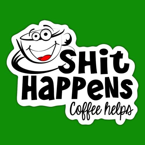 Sh!t Happens Coffee Helps - Sticker