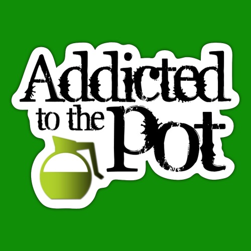 Addicted to the Pot - Sticker