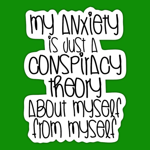Anxiety Conspiracy Theory - Sticker