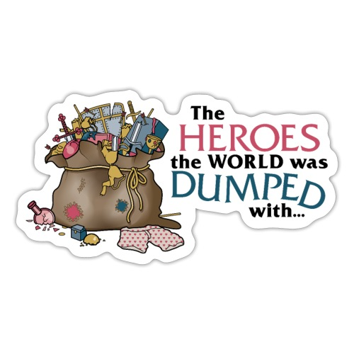 The Heroes The World Was Dumped With... - Sticker