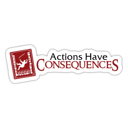 Actions Have Consequences - Sticker