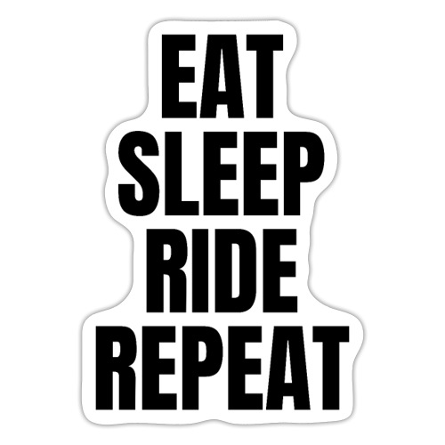 EAT SLEEP RIDE REPEAT (Black letters version) - Sticker
