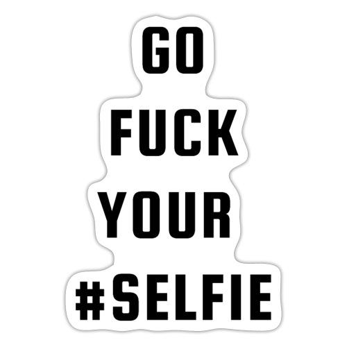 GO FUCK YOUR #SELFIE - Sticker