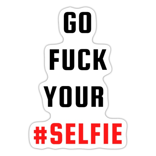 GO FUCK YOUR SELFIE (Black & Red letters) - Sticker