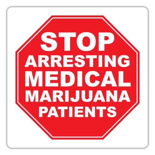 stop arresting medical marijuana patients - Sticker
