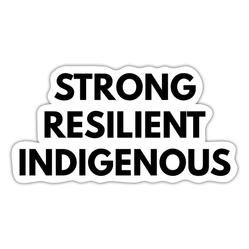 Strong Resilient Indigenous - Sticker