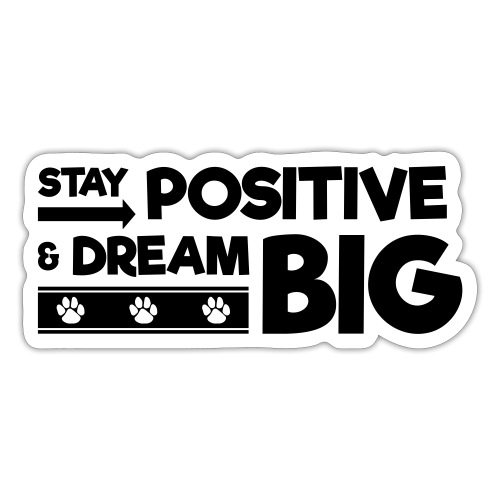 Stay Positive and Dream Big! - Sticker