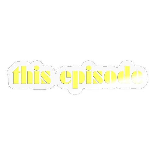 This Episode - Sticker