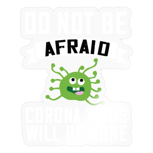 do not be afraid corona virus will be gone - Sticker