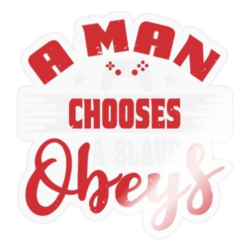 A man chooses a slave obeys - Sticker