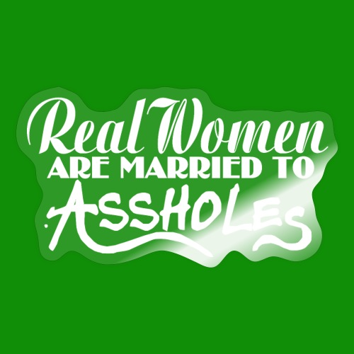 Real Women Marry A$$holes - Sticker
