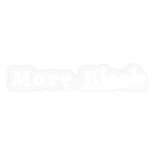 Move Bitch (white letters version) - Sticker