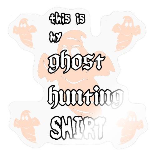 Ghost hunting shirt - Sticker