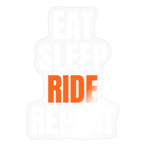 EAT SLEEP RIDE REPEAT (White, Orange, Black) - Sticker