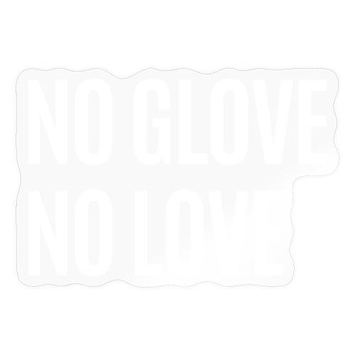 NO GLOVE NO LOVE - Sticker
