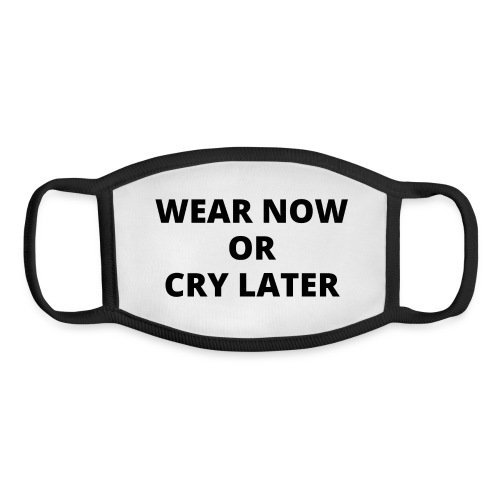 WEAR NOW OR CRY LATER - Youth Face Mask
