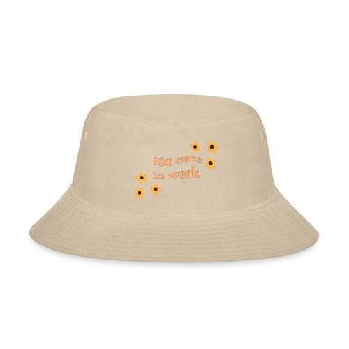 too cute to work - Bucket Hat