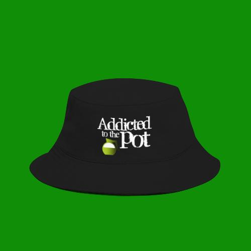 Addicted to the Pot - Bucket Hat