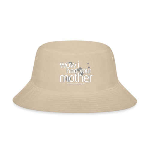 wow i had your mother - Bucket Hat