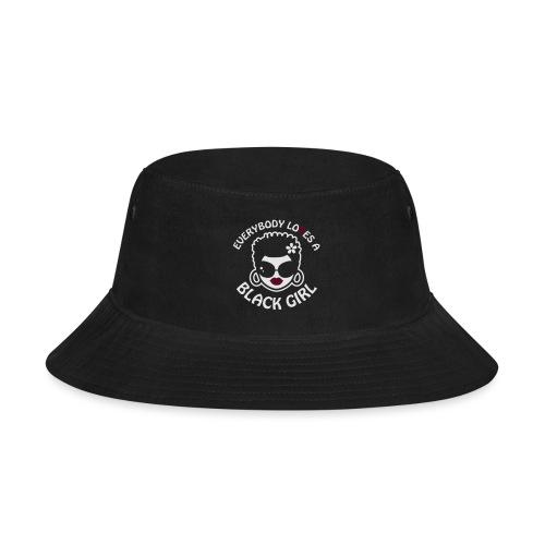 Everybody Loves A Black Girl - Version 2 Reverse - Bucket Hat