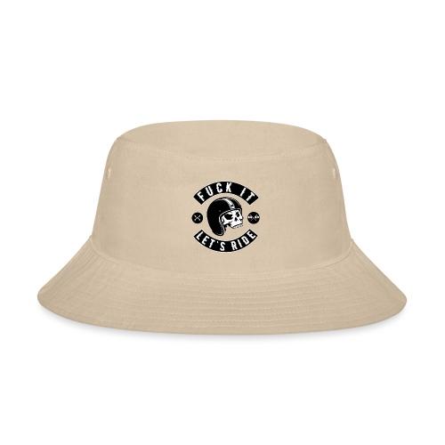 Fuck It Let`s Ride - Bucket Hat