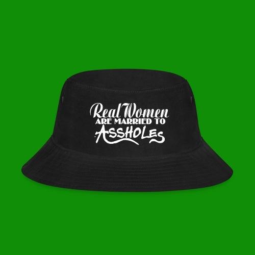 Real Women Marry A$$holes - Bucket Hat