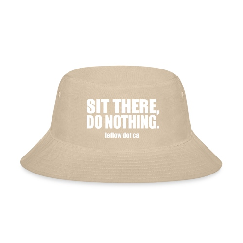 Sit There, Do Nothing. - Bucket Hat
