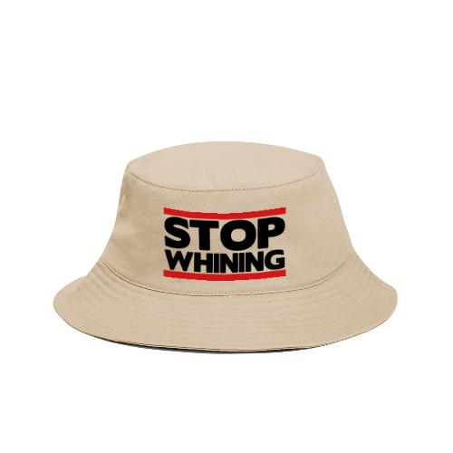 Stop Whining - Bucket Hat
