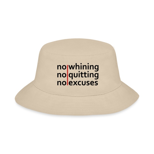 No Whining | No Quitting | No Excuses - Bucket Hat