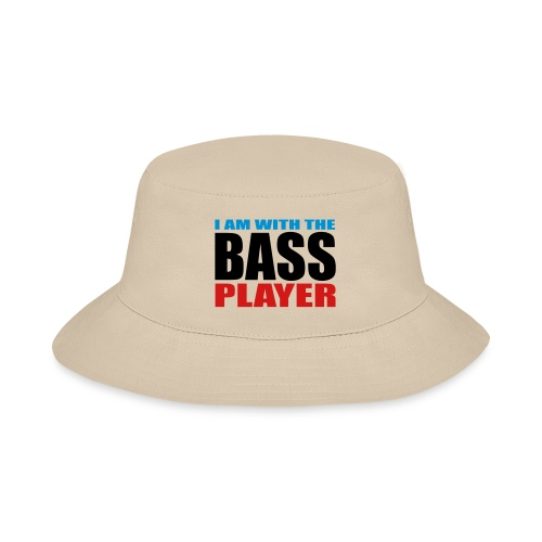 I am with the Bass Player - Bucket Hat