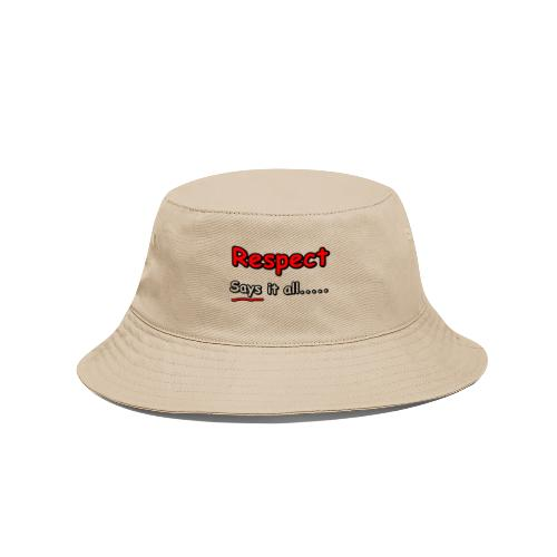 Respect. Says it all..... - Bucket Hat