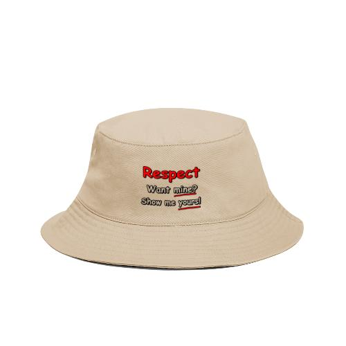 Respect. Want mine? Show me yours! - Bucket Hat