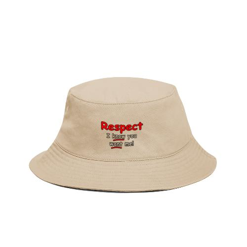 Respect. I know you want me! - Bucket Hat