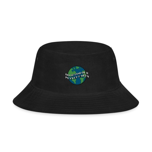 do it for our planet earth - Bucket Hat