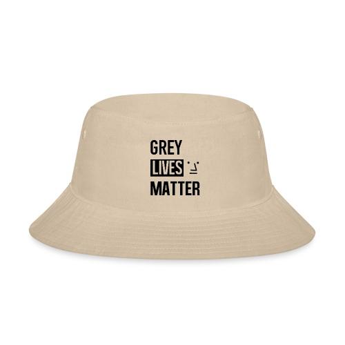 Grey Lives Matter - Bucket Hat