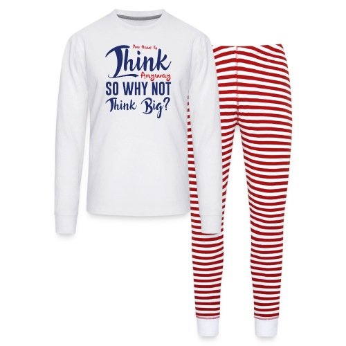 You have to think anyway so why not think big? - Unisex Pajama Set