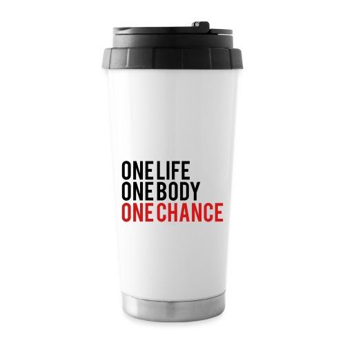 One Life One Body One Chance - Travel Mug