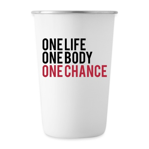 One Life One Body One Chance - Stainless Steel Pint Cup