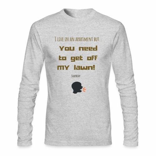You need to get off my lawn - Men's Long Sleeve T-Shirt by Next Level