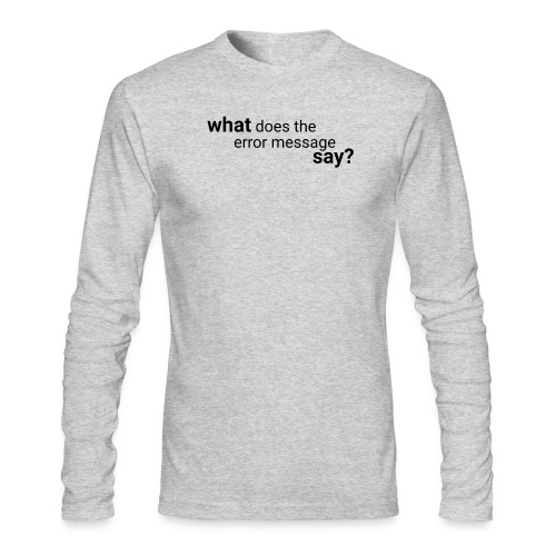 What does the error message say? - Men's Long Sleeve T-Shirt by Next Level