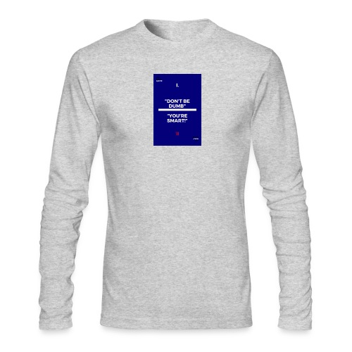 -Don-t_be_dumb----You---re_smart---- - Men's Long Sleeve T-Shirt by Next Level