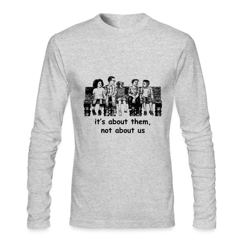 It's About Them, Not About Us - Men's Long Sleeve T-Shirt by Next Level