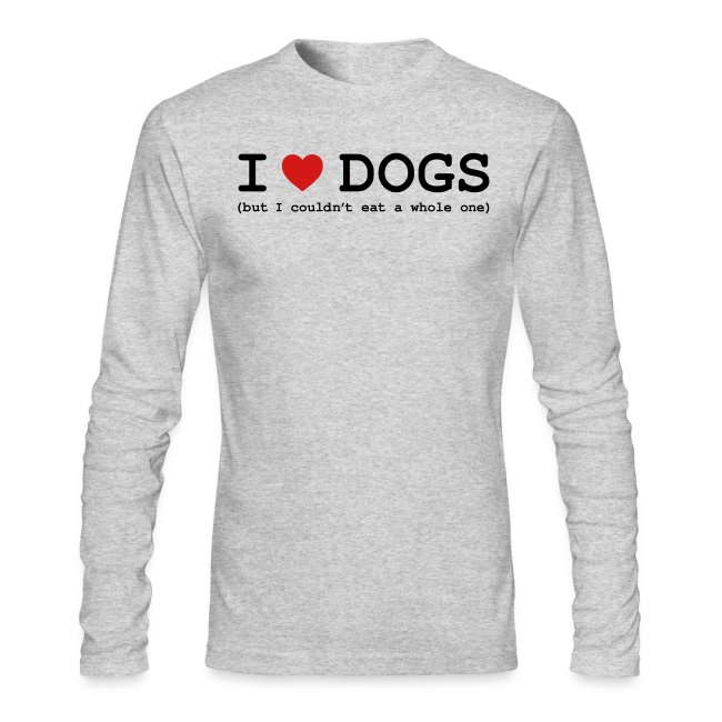 I Love Dogs But Couldn T Eat A Whole One Men S Long Sleeve Shirt By Next Level