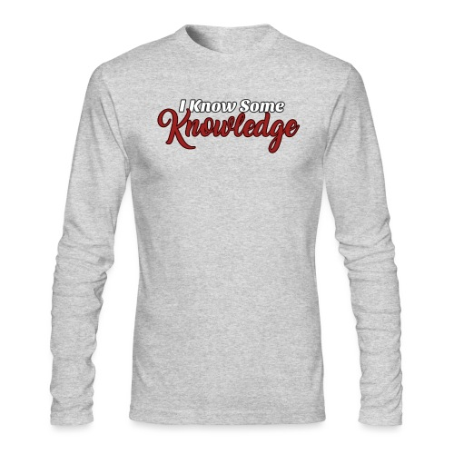 I Know Some Knowledge - Men's Long Sleeve T-Shirt by Next Level
