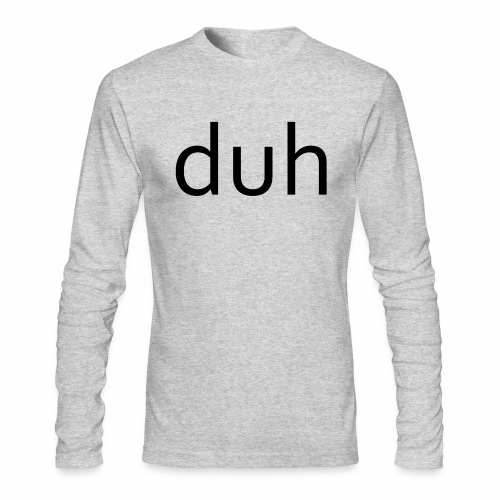 duh black - Men's Long Sleeve T-Shirt by Next Level