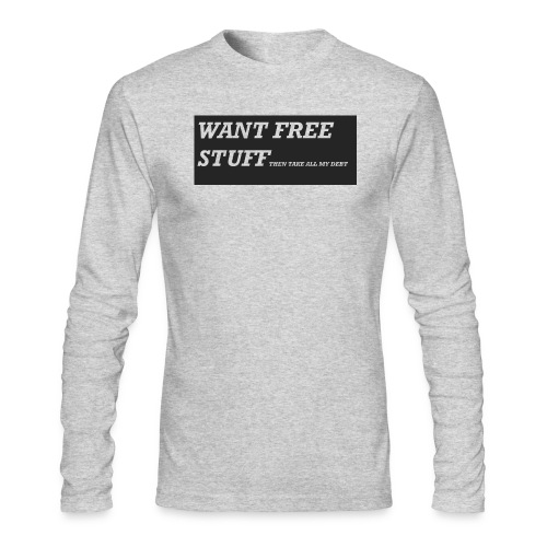 Want free stuff Than take all my debt - Men's Long Sleeve T-Shirt by Next Level